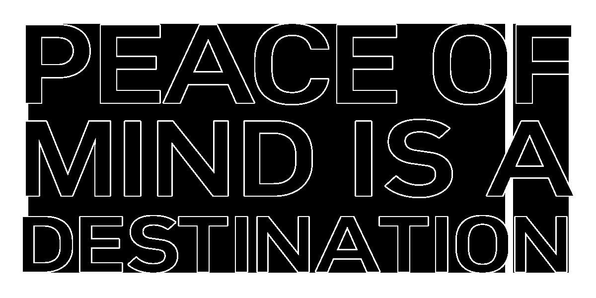 Peace of mind is a destination
